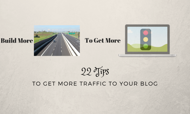 Photo of 22 Tips to Get More Traffic to Your Blog